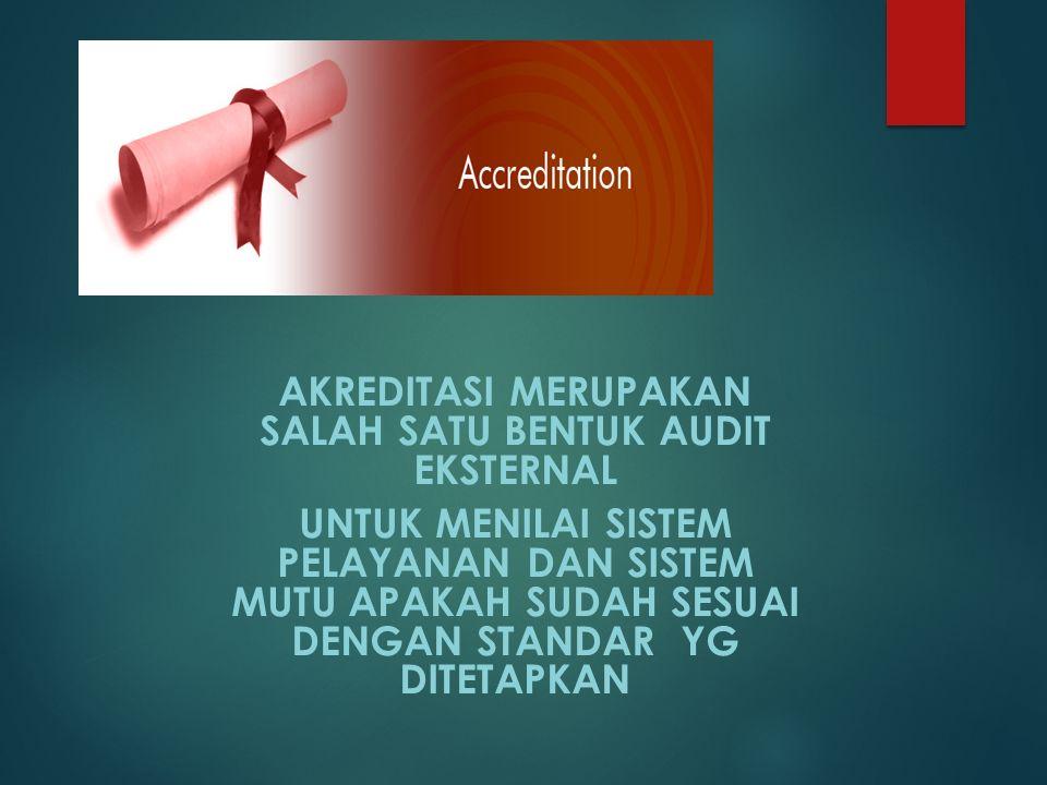 Akreditasi merupakan salah satu BENTUK audit eksternal