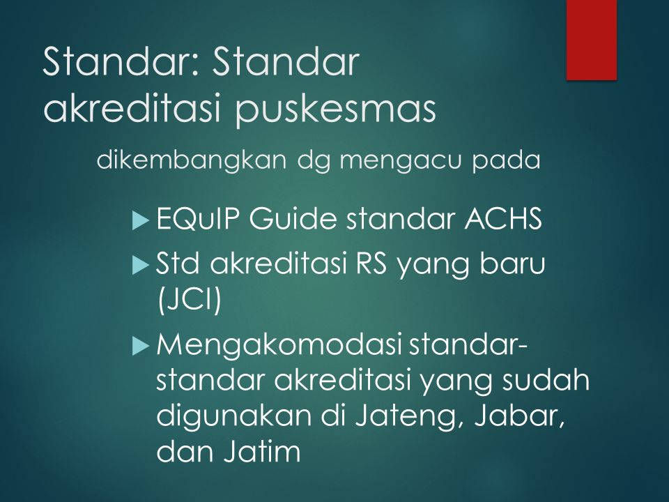 Standar: Standar akreditasi puskesmas dikembangkan dg mengacu pada