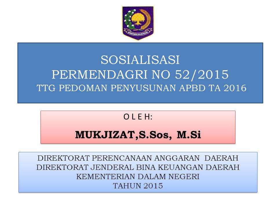 SOSIALISASI PERMENDAGRI NO 52/2015 TTG PEDOMAN PENYUSUNAN APBD TA 2016