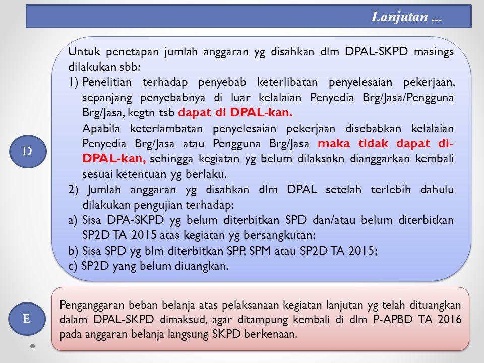Lanjutan ... Untuk penetapan jumlah anggaran yg disahkan dlm DPAL-SKPD masings dilakukan sbb: