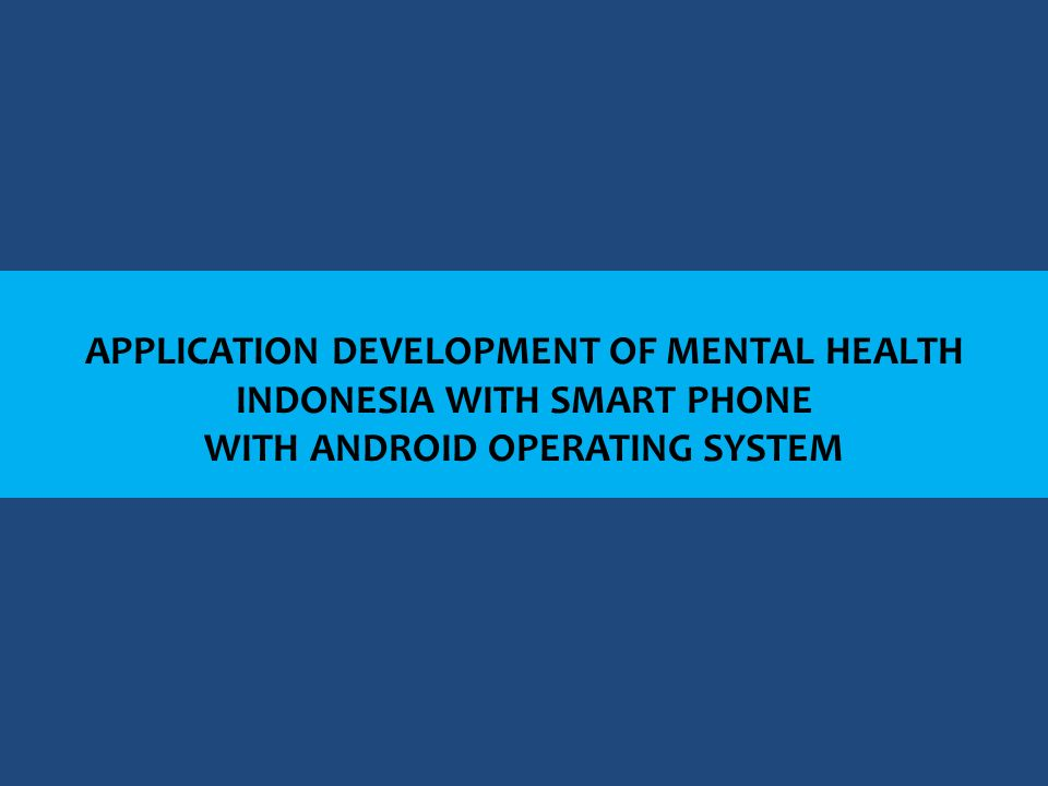 APPLICATION DEVELOPMENT OF MENTAL HEALTH INDONESIA WITH SMART PHONE