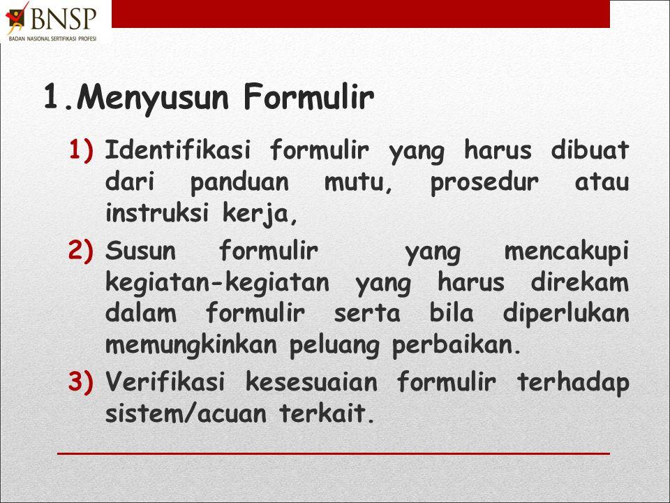 1.Menyusun Formulir Identifikasi formulir yang harus dibuat dari panduan mutu, prosedur atau instruksi kerja,