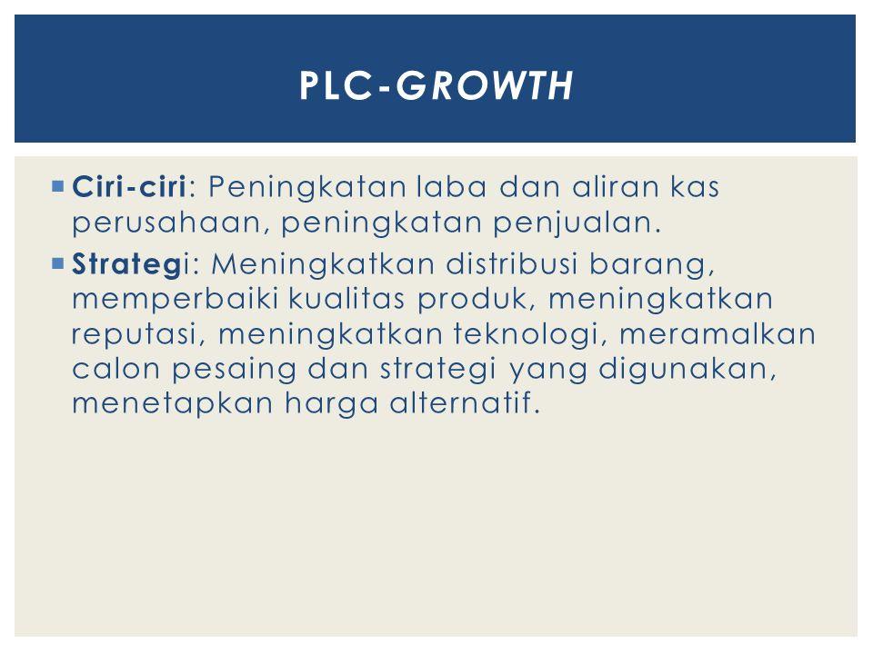 Plc-growth Ciri-ciri: Peningkatan laba dan aliran kas perusahaan, peningkatan penjualan.