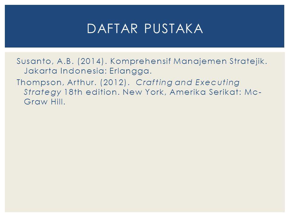 DAFTAR PUSTAKA Susanto, A.B. (2014). Komprehensif Manajemen Stratejik. Jakarta Indonesia: Erlangga.