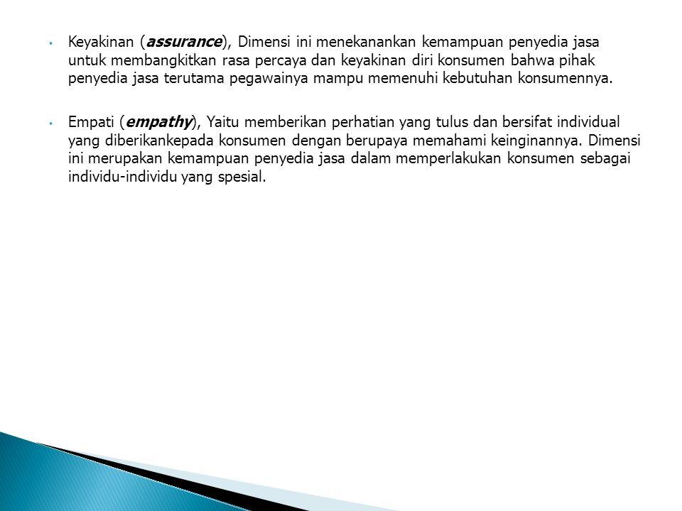 Keyakinan (assurance), Dimensi ini menekanankan kemampuan penyedia jasa untuk membangkitkan rasa percaya dan keyakinan diri konsumen bahwa pihak penyedia jasa terutama pegawainya mampu memenuhi kebutuhan konsumennya.