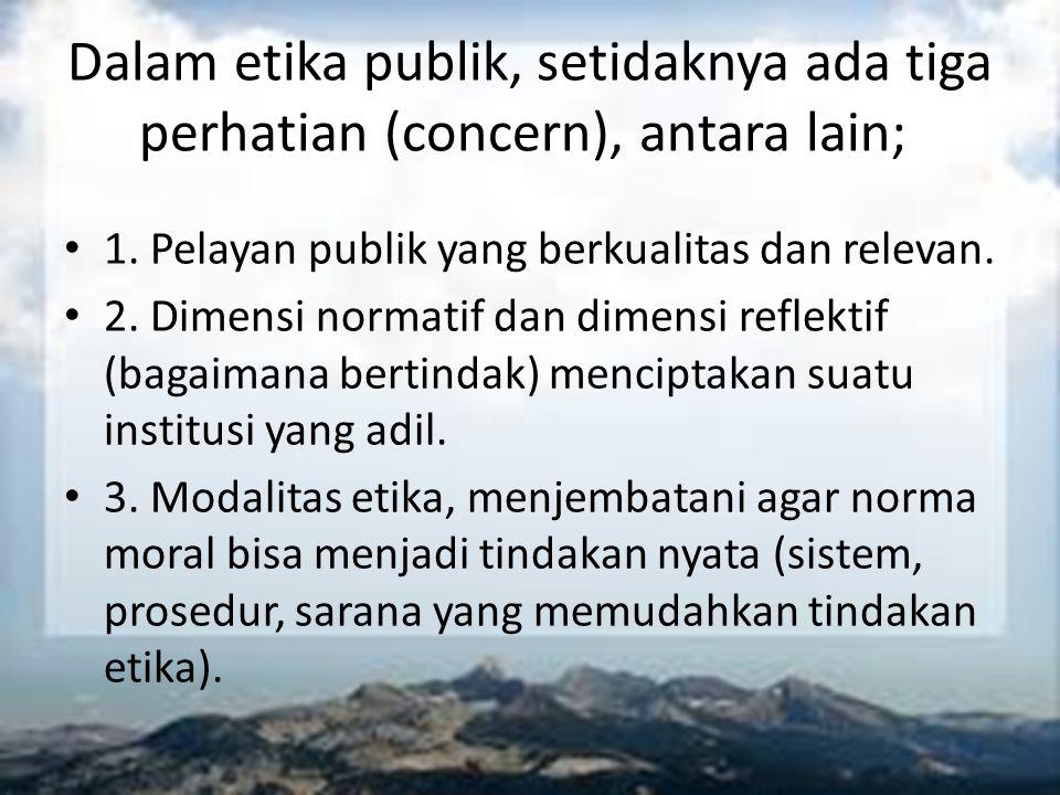 Dalam etika publik, setidaknya ada tiga perhatian (concern), antara lain;
