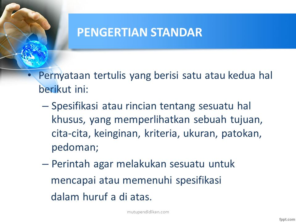 PENGERTIAN STANDAR Pernyataan tertulis yang berisi satu atau kedua hal berikut ini: