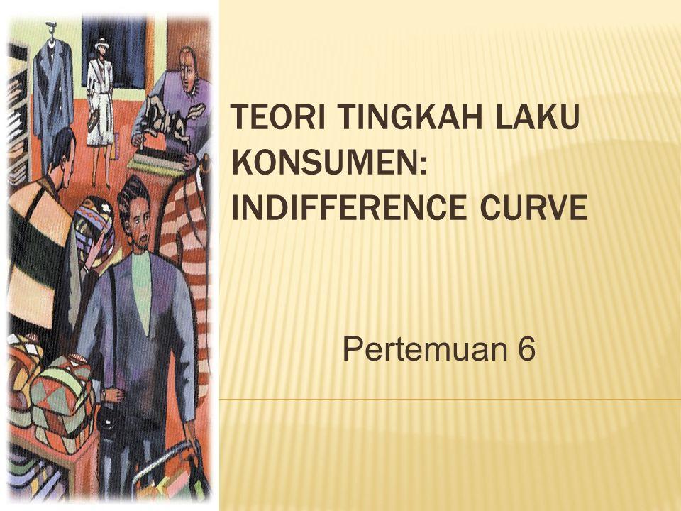 TEORI TINGKAH LAKU KONSUMEN: INDIFFERENCE CURVE