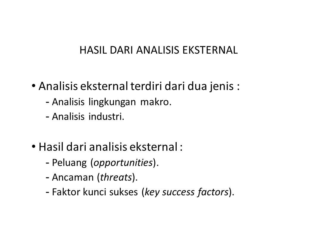 • Analisis eksternal terdiri dari dua jenis :