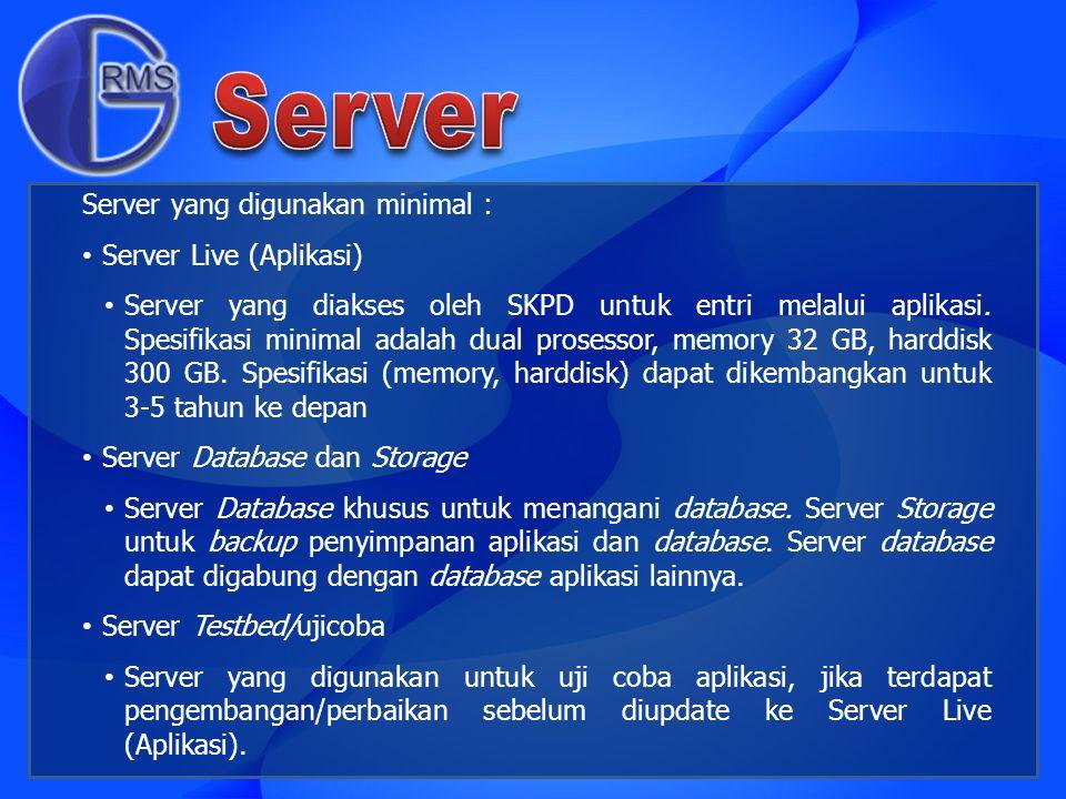 Server Server yang digunakan minimal : Server Live (Aplikasi)