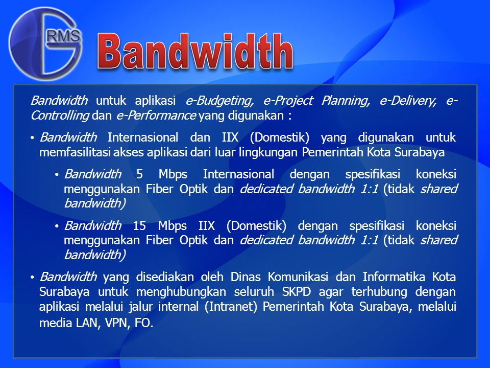 Bandwidth Bandwidth untuk aplikasi e-Budgeting, e-Project Planning, e-Delivery, e-Controlling dan e-Performance yang digunakan :