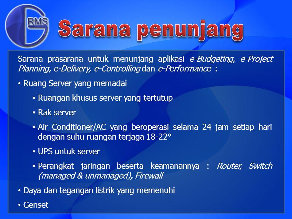 Sarana penunjang Sarana prasarana untuk menunjang aplikasi e-Budgeting, e-Project Planning, e-Delivery, e-Controlling dan e-Performance :