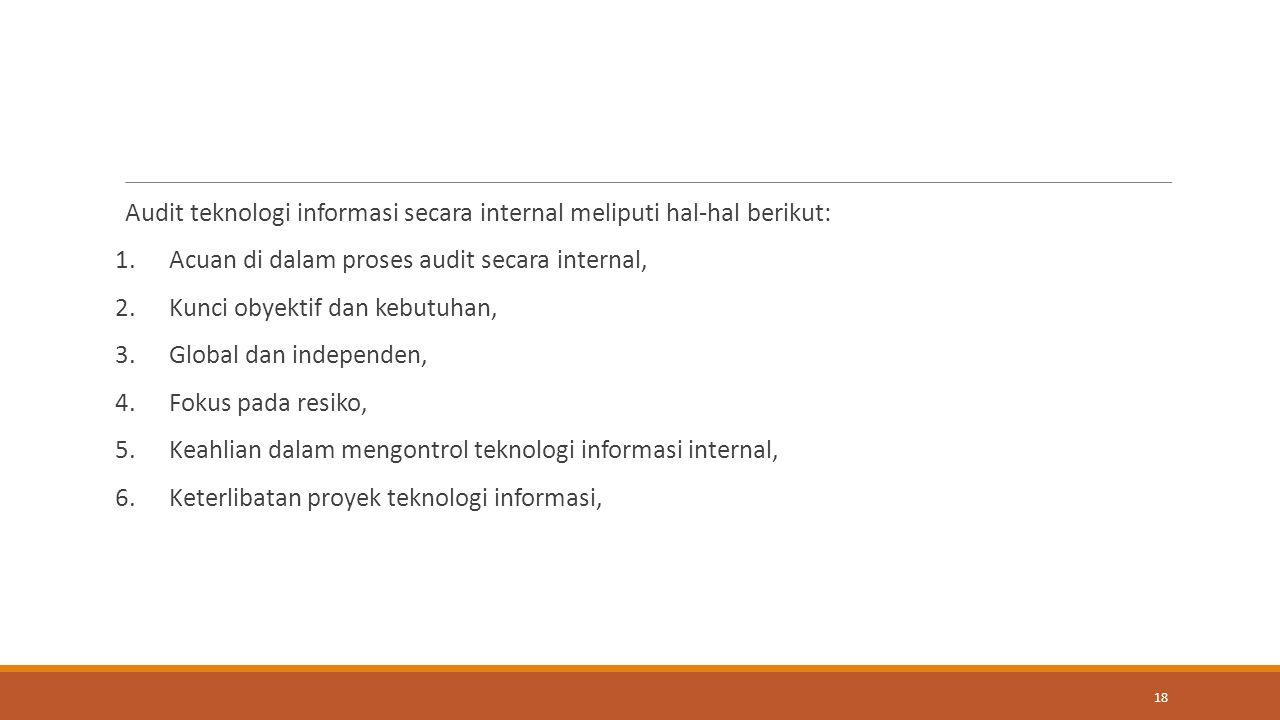 Audit teknologi informasi secara internal meliputi hal-hal berikut: