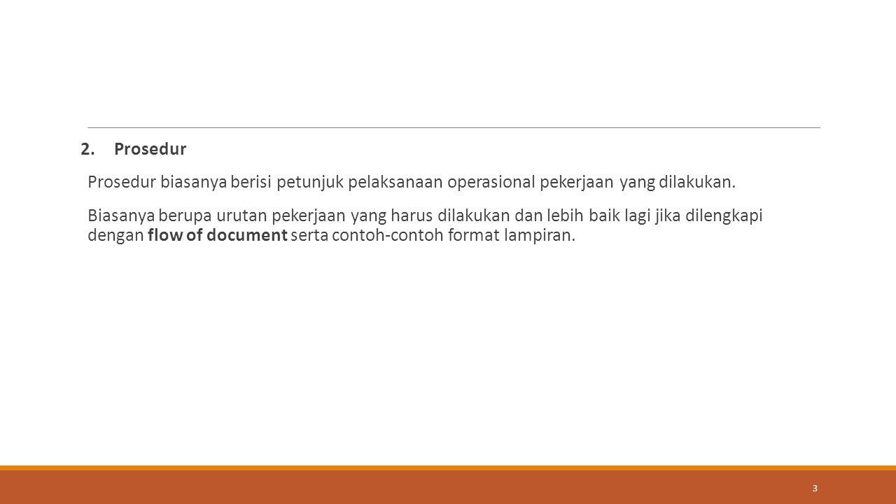 Prosedur Prosedur biasanya berisi petunjuk pelaksanaan operasional pekerjaan yang dilakukan.