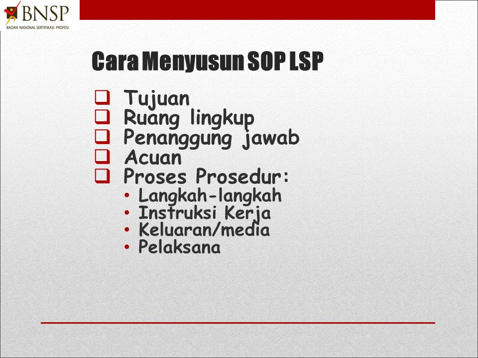 Cara Menyusun SOP LSP Tujuan Ruang lingkup Penanggung jawab Acuan