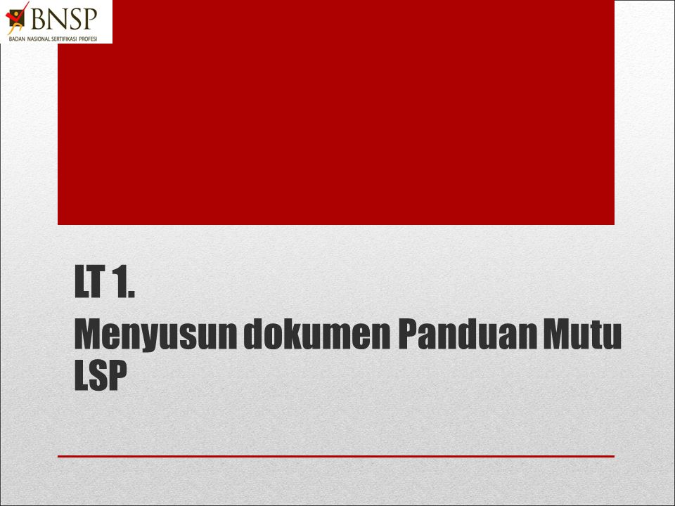 LT 1. Menyusun dokumen Panduan Mutu LSP