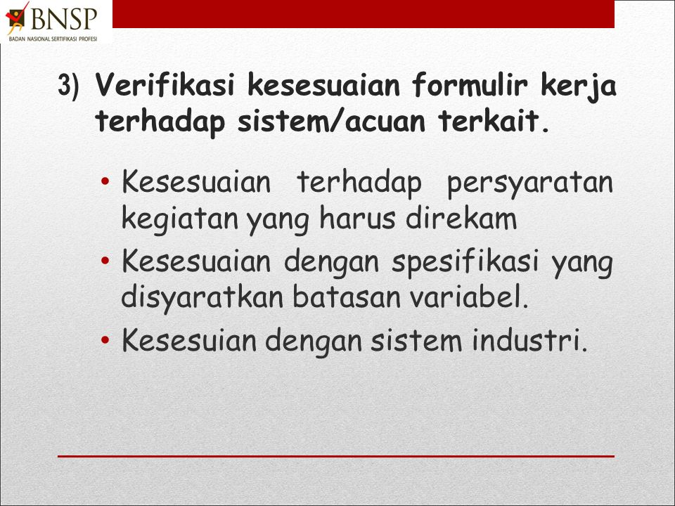 3) Verifikasi kesesuaian formulir kerja terhadap sistem/acuan terkait.