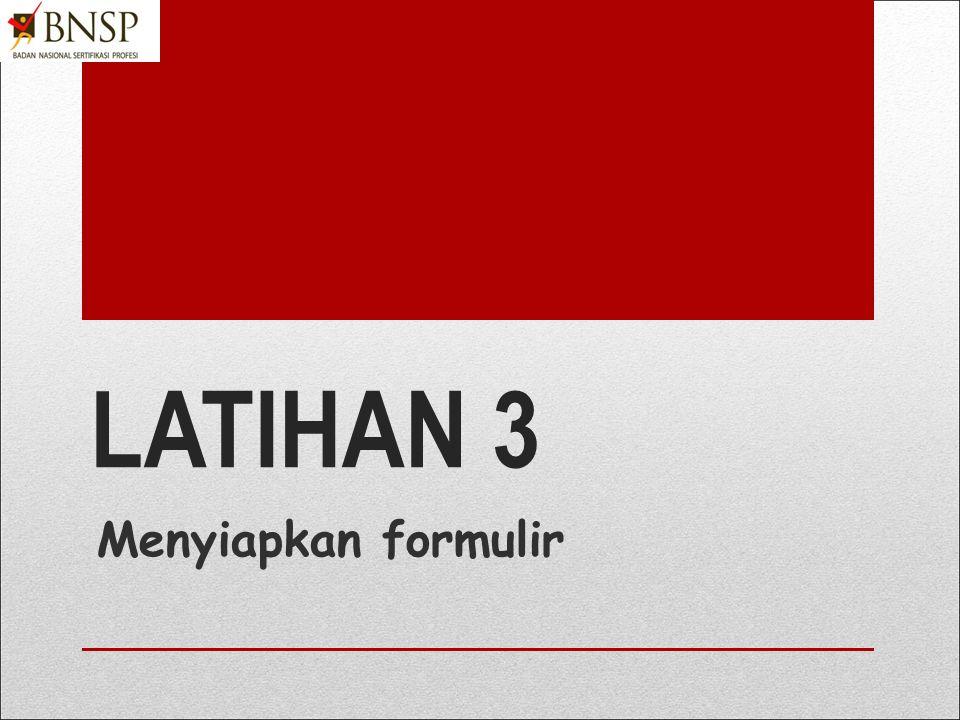 LATIHAN 3 Menyiapkan formulir