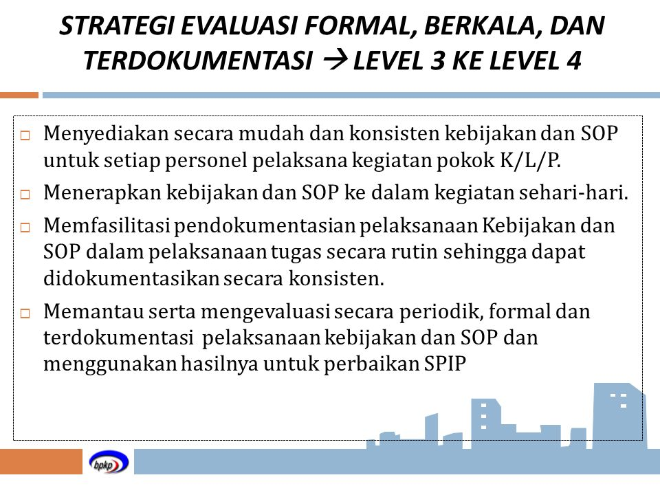 STRATEGI EVALUASI FORMAL, BERKALA, DAN TERDOKUMENTASI  LEVEL 3 KE LEVEL 4