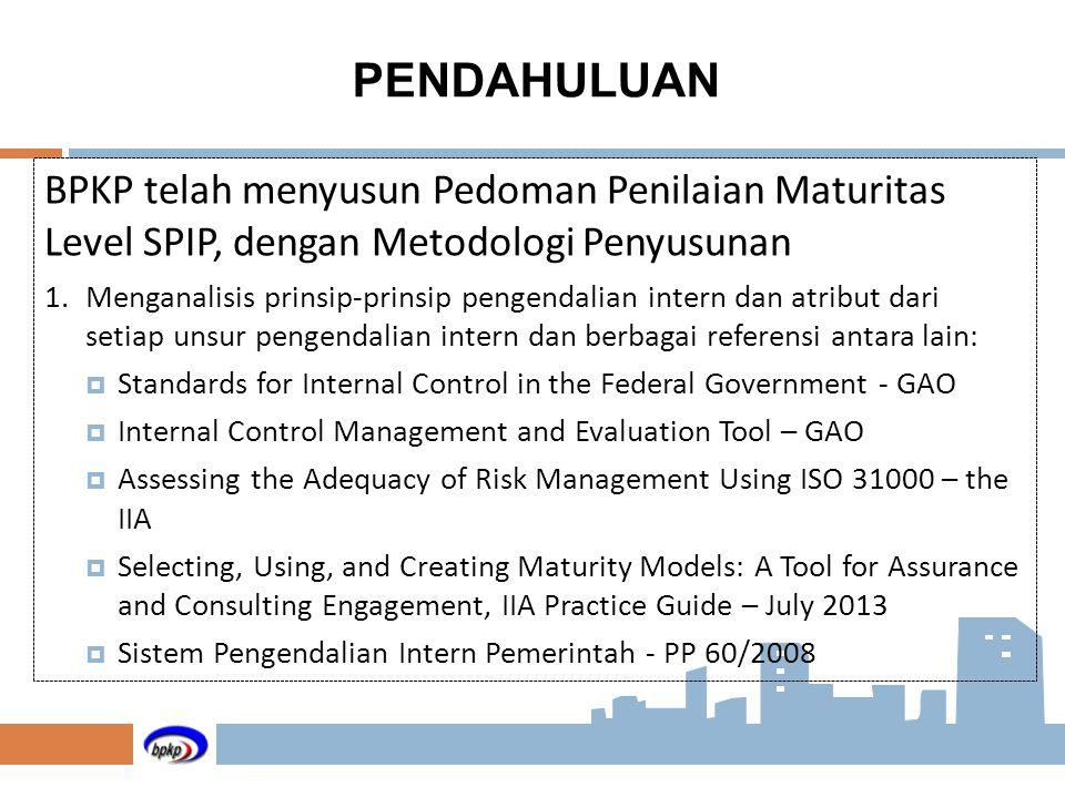 PENDAHULUAN BPKP telah menyusun Pedoman Penilaian Maturitas Level SPIP, dengan Metodologi Penyusunan.