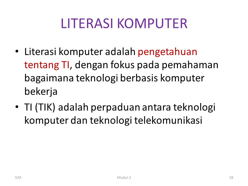 LITERASI KOMPUTER Literasi komputer adalah pengetahuan tentang TI, dengan fokus pada pemahaman bagaimana teknologi berbasis komputer bekerja.