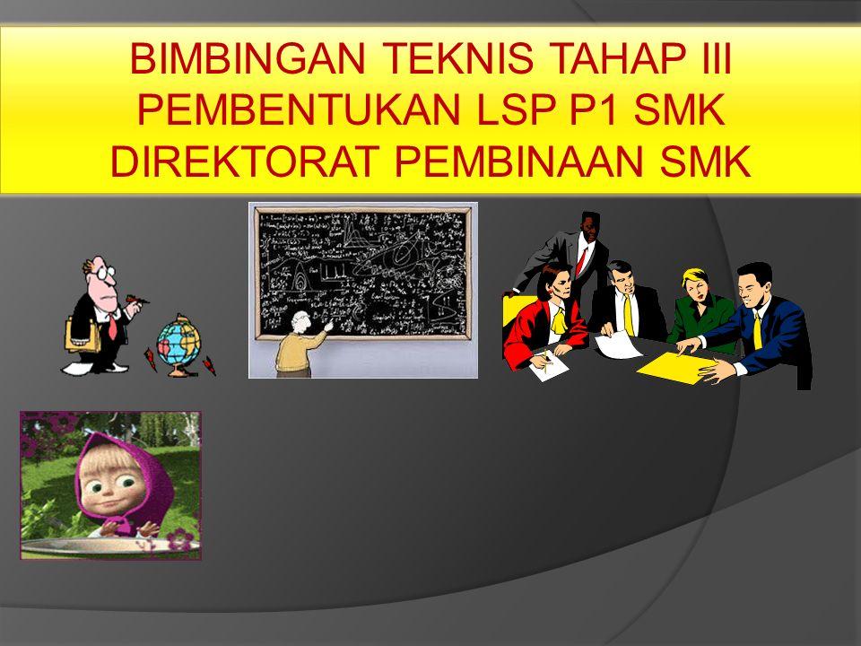 BIMBINGAN TEKNIS TAHAP III PEMBENTUKAN LSP P1 SMK