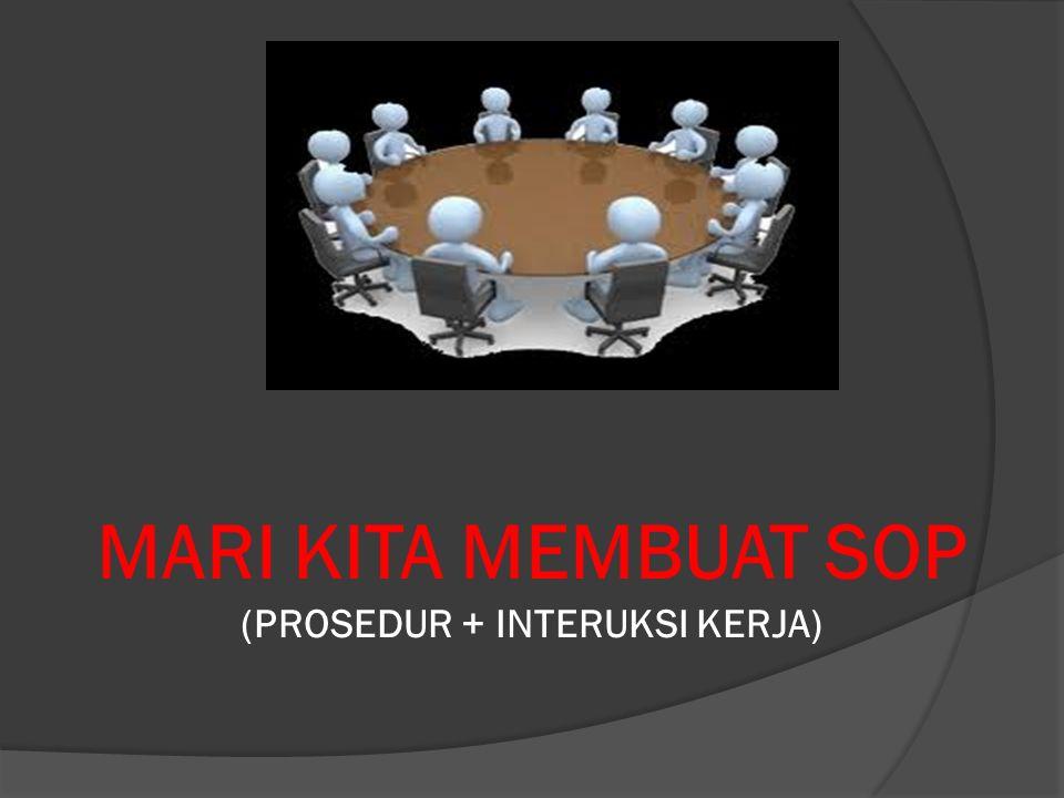 MARI KITA MEMBUAT SOP (PROSEDUR + INTERUKSI KERJA)