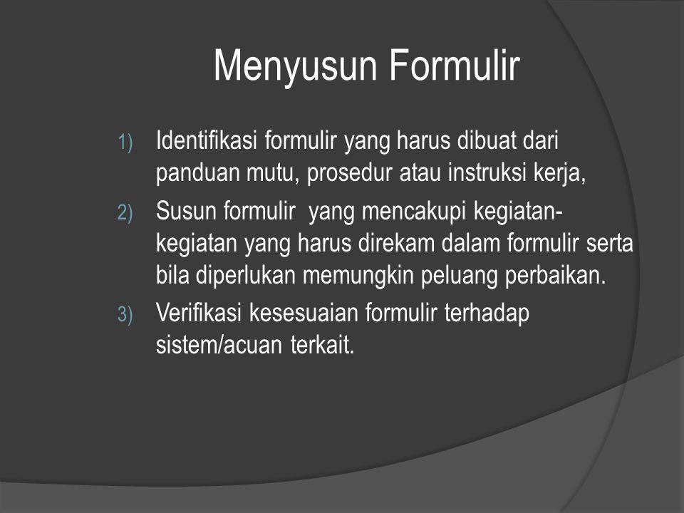 Menyusun Formulir Identifikasi formulir yang harus dibuat dari panduan mutu, prosedur atau instruksi kerja,