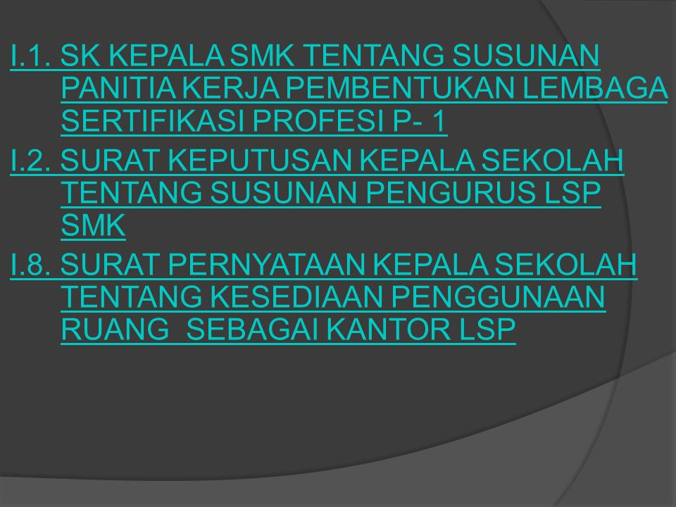 I.1. SK KEPALA SMK TENTANG SUSUNAN PANITIA KERJA PEMBENTUKAN LEMBAGA SERTIFIKASI PROFESI P- 1 I.2.