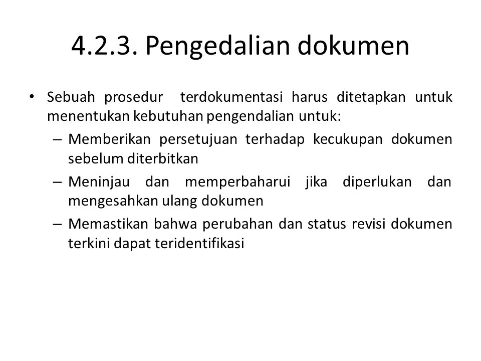 4.2.3. Pengedalian dokumen Sebuah prosedur terdokumentasi harus ditetapkan untuk menentukan kebutuhan pengendalian untuk: