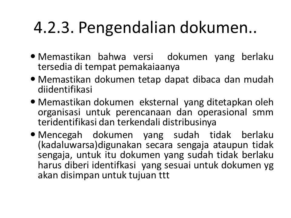 4.2.3. Pengendalian dokumen.. Memastikan bahwa versi dokumen yang berlaku tersedia di tempat pemakaiaanya.