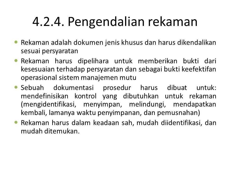 4.2.4. Pengendalian rekaman Rekaman adalah dokumen jenis khusus dan harus dikendalikan sesuai persyaratan.