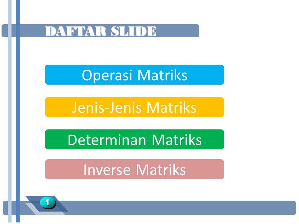 Operasi Matriks Jenis-Jenis Matriks Determinan Matriks Inverse Matriks