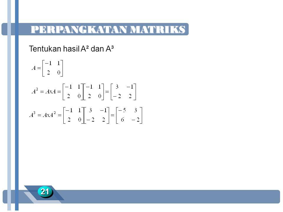 PERPANGKATAN MATRIKS Tentukan hasil A² dan A³ 21