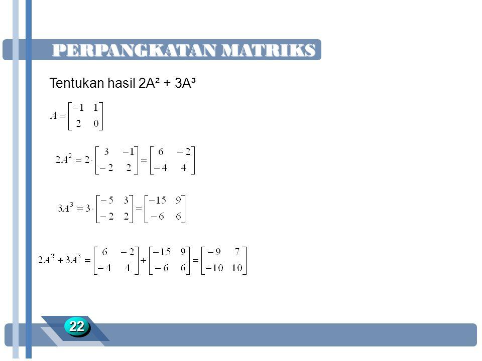 PERPANGKATAN MATRIKS Tentukan hasil 2A² + 3A³ 22