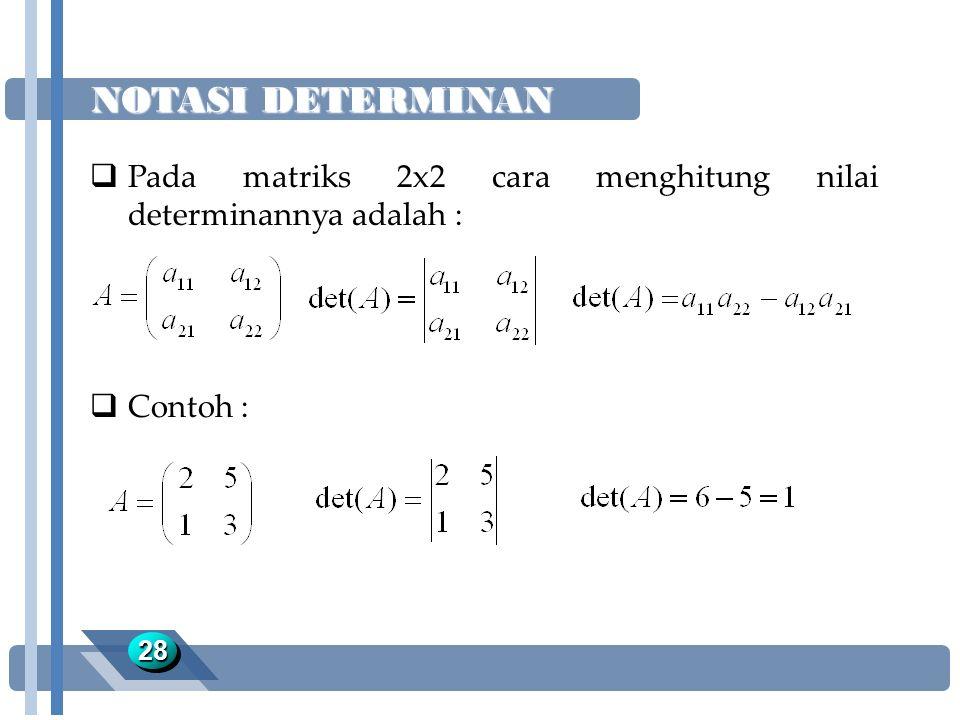 NOTASI DETERMINAN Pada matriks 2x2 cara menghitung nilai determinannya adalah : Contoh : 28