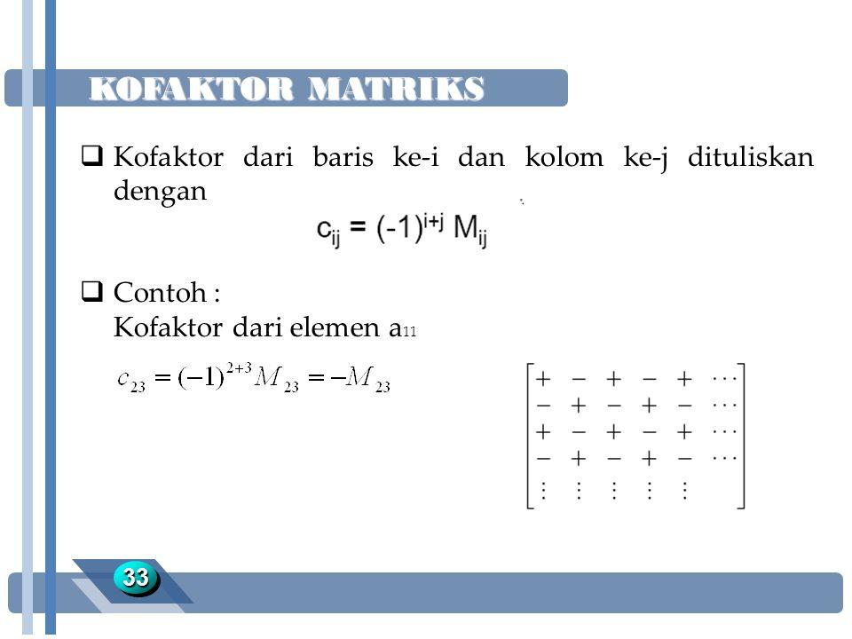 KOFAKTOR MATRIKS Kofaktor dari baris ke-i dan kolom ke-j dituliskan dengan. Contoh : Kofaktor dari elemen a11.