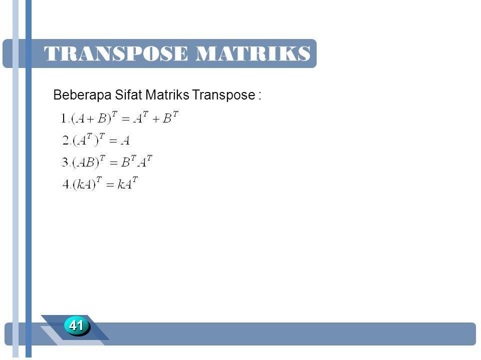TRANSPOSE MATRIKS Beberapa Sifat Matriks Transpose : 41 Jawaban :