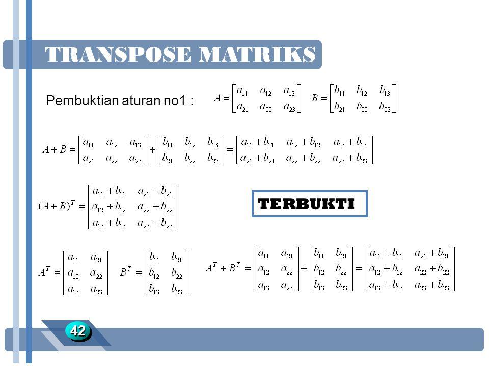 TRANSPOSE MATRIKS TERBUKTI Pembuktian aturan no1 : 42 Jawaban :