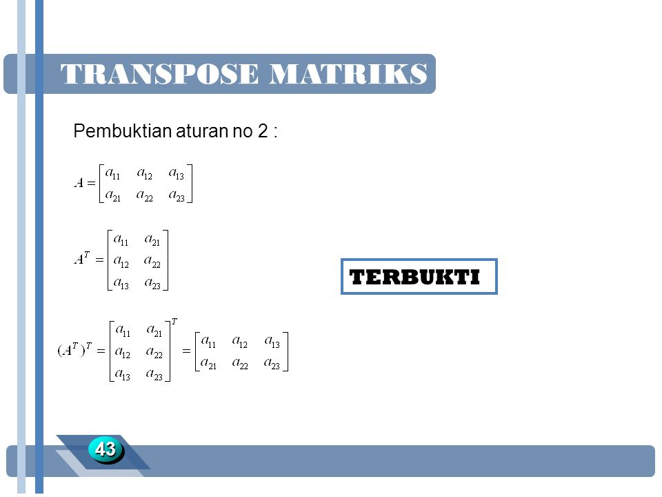 TRANSPOSE MATRIKS TERBUKTI Pembuktian aturan no 2 : 43 Jawaban :