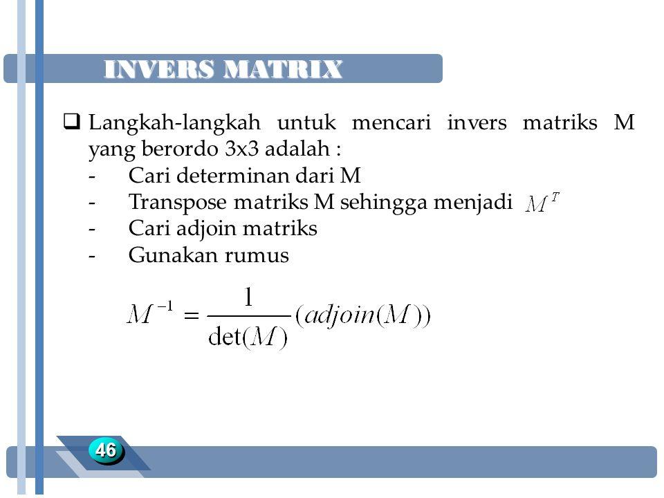 INVERS MATRIX Langkah-langkah untuk mencari invers matriks M yang berordo 3x3 adalah : - Cari determinan dari M.