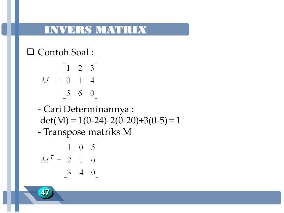 INVERS MATRIX Contoh Soal : - Cari Determinannya :