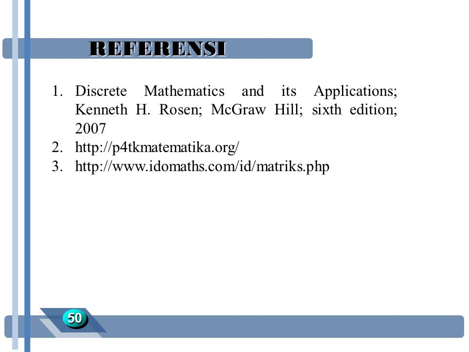REFERENSI Discrete Mathematics and its Applications; Kenneth H. Rosen; McGraw Hill; sixth edition; 2007.