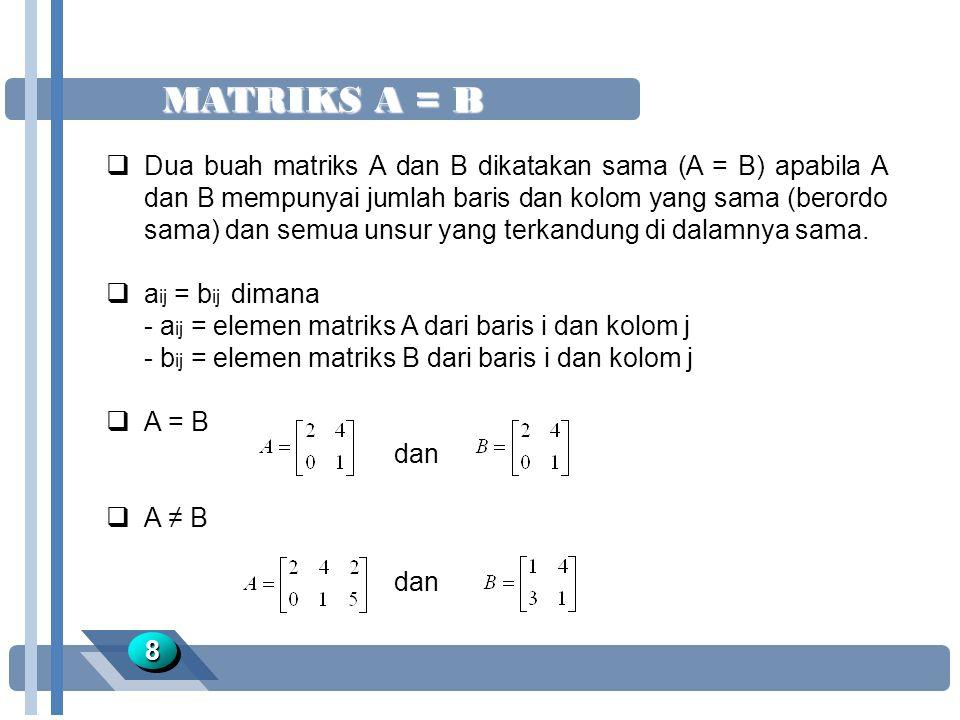MATRIKS A = B