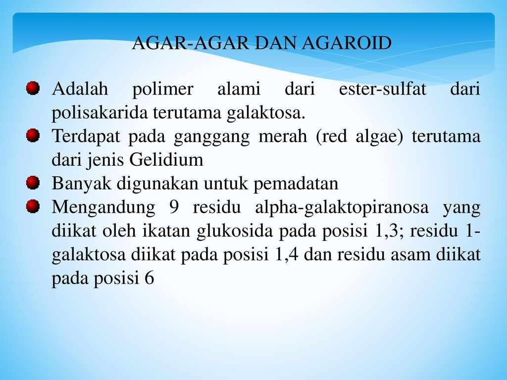 AGAR-AGAR DAN AGAROID Adalah polimer alami dari ester-sulfat dari polisakarida terutama galaktosa.