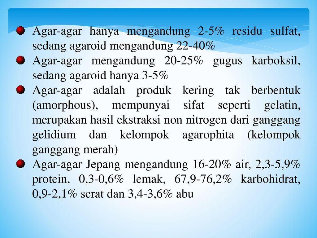 Agar-agar hanya mengandung 2-5% residu sulfat, sedang agaroid mengandung 22-40%