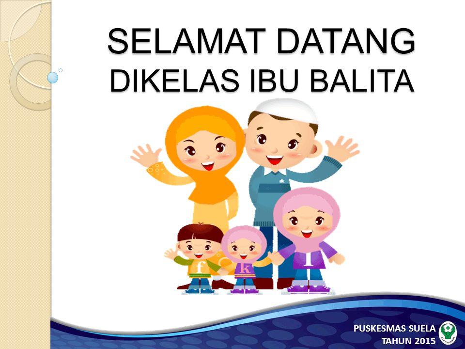 SELAMAT DATANG DIKELAS IBU BALITA