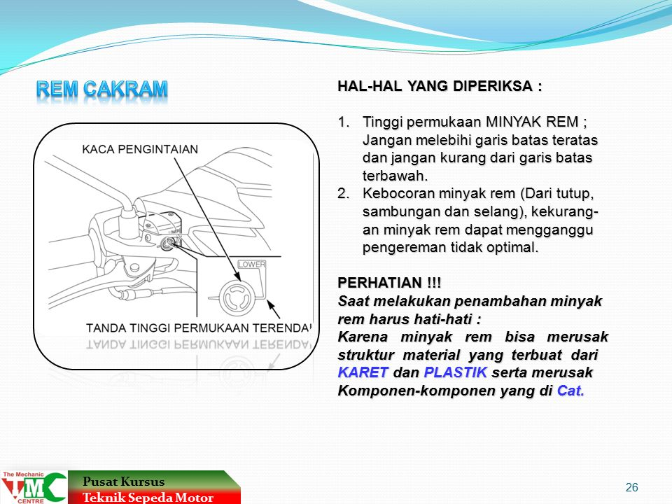 REM CAKRAM HAL-HAL YANG DIPERIKSA : Tinggi permukaan MINYAK REM ;