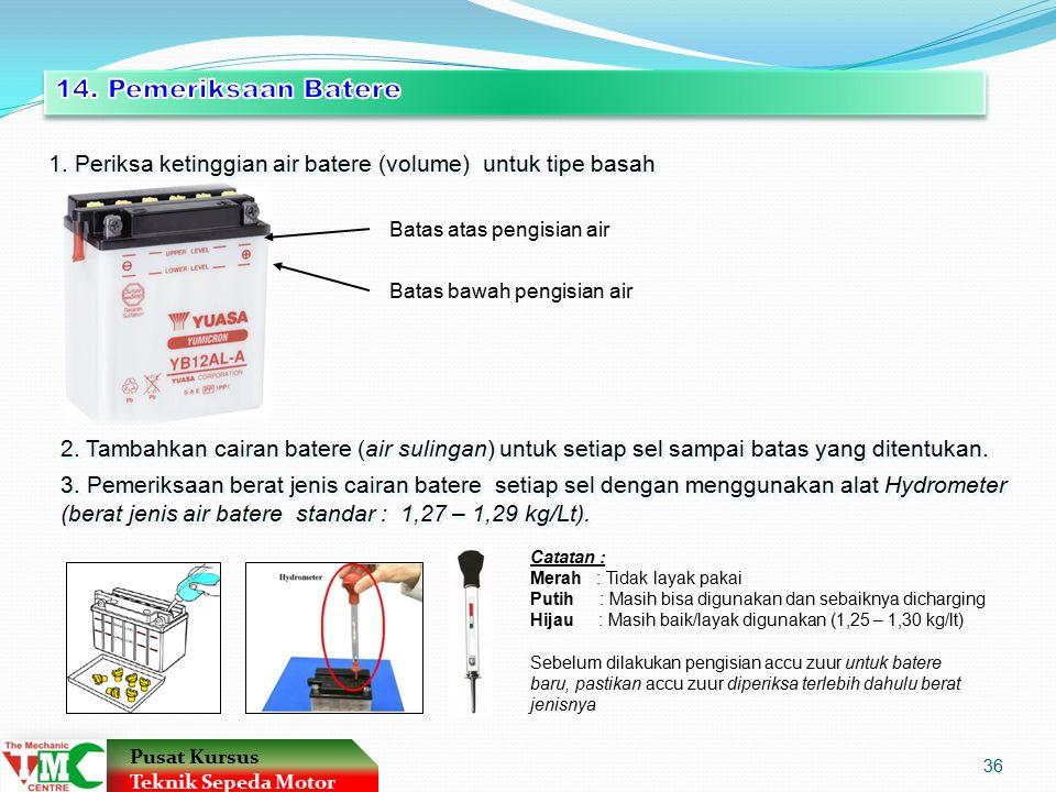 14. Pemeriksaan Batere 1. Periksa ketinggian air batere (volume) untuk tipe basah. Batas atas pengisian air.