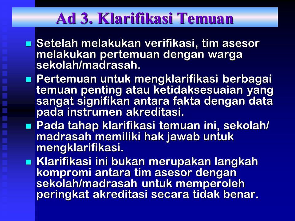 Ad 3. Klarifikasi Temuan Setelah melakukan verifikasi, tim asesor melakukan pertemuan dengan warga sekolah/madrasah.